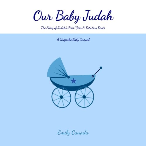 Our Baby Judah, The Story of Judah's First Year and Fabulous Firsts: A Keepsake Baby Journal (Our Baby Boy / Memory Book)