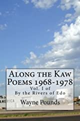 Along the Kaw, 1968-1978: By the Rivers of Edo, vol. I (By the Rivers of Edo: Selected Poems 1968-2018) (Volume 1) Paperback