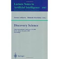 Discovery Science: Third International Conference, DS 2000 Kyoto, Japan, December 4-6, 2000 Proceedings Setsuo Arikawa, Shinichi Morishita