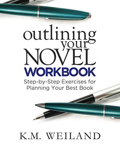 Outlining Your Novel Workbook: Step-by-Step Exercises for Planning Your Best Book (Best Way To Outline A Novel)