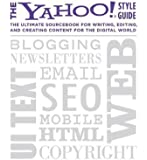 The Yahoo! Style Guide The Ultimate Sourcebook for Writing, Editing and Creating Content for the Digital World
