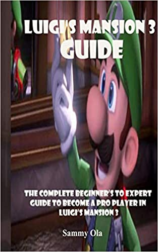 Luigis Mansion 3 Guide: The Complete Beginners To Expert Guide ...