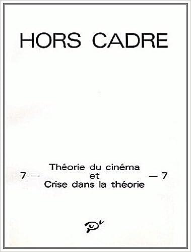 Lire Hors Cadre, N° 7 : Théorie du cinéma et crise dans la théorie pdf, epub