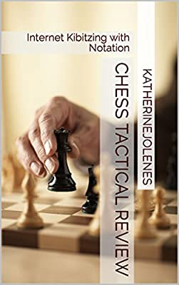 Chess Tactical Review: Internet Kibitzing with Notation