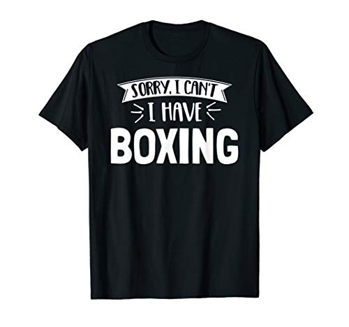 Sorry I Can't I Have Boxing T-Shirt ()