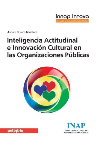 Inteligencia Actitudinal E Innovación Cultural En Las Organizaciones Públicas (Innap Innova) por Adolfo Blanco Martínez