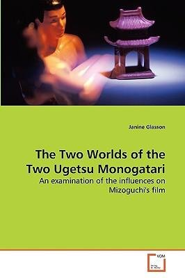 [(The Two Worlds of the Two Ugetsu Monogatari)] [Author: Janine Glasson] published on (July, 2010)