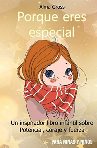 Porque eres especial Un inspirador libro infantil sobre Potencial, coraje y fuerza - Para ninas y ninos