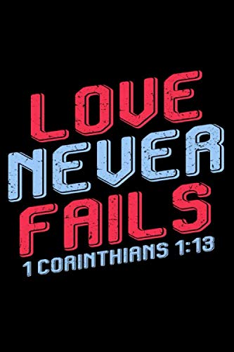 Love Never Fails: Custom Designed Interior - Guided Prayer Journal / Notebook - 1 Corinthians 1:13 (1 Corinthians 13 New King James Version)