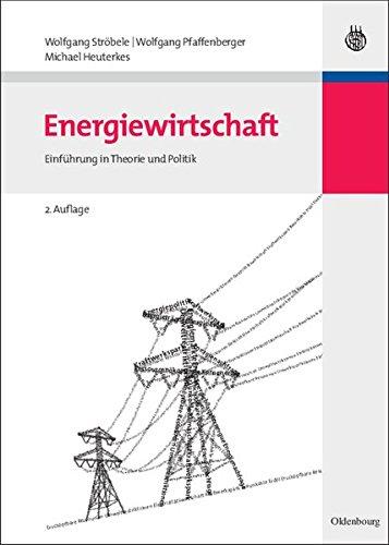Energiewirtschaft: Einführung in Theorie und Politik