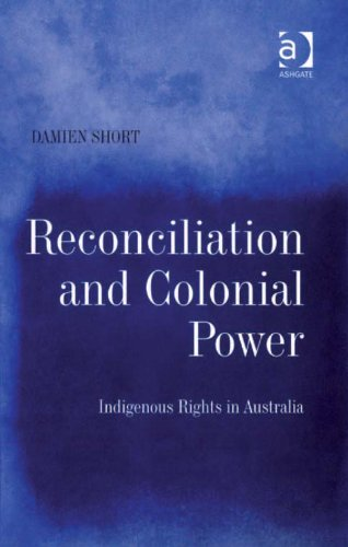 Download Reconciliation and Colonial Power: Indigenous Rights in Australia Pdf