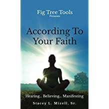 According To Your Faith: Hearing.Believing.Manifesting (Fig Tree Tool Series Book 2)