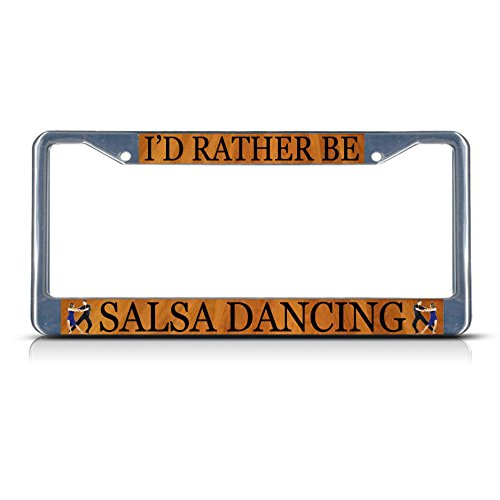 - I'd Rather BE Salsa Dancing Sport Metal License Plate Frame Tag Border Two Holes Perfect for Men Women Car garadge Decor