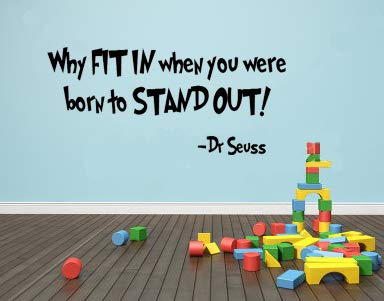 Imprinted Designs Why Fit in When You were Born to Stand Out Dr Seuss Quote Vinyl Wall Decal