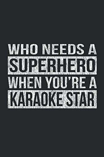 Who Needs A Superhero When You're A Karaoke Star: A 6x9 Inch, 120 Page Blank Lined Journal for Karaoke Fans Who Love to Laugh, Makes A Perfect Gag ... Great Karaoke Gifts, Funny Karaoke Journal ()