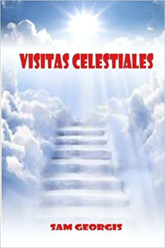 Visitas Celestiales: Un Mensaje Urgente desde el Cielo: Amazon.es: Georgis, Ps Sam: Libros