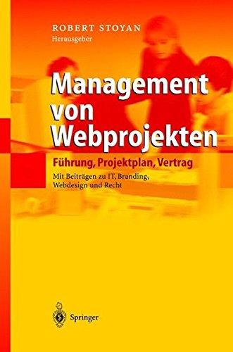 Management von Webprojekten. Führung, Projektplan, Vertrag - Mit Übersichten zu IT, Branding, Webdesign und Recht