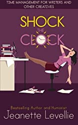 Writing Books: Shock The Clock: Time Management for Writers and Other Creatives