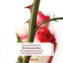 Mit Schmerzen leben: Das Übungsbuch bei akutem und chronischem Schmerz Hörbuch von Annette Auch-Schwelk Gesprochen von: Kathrin Kana