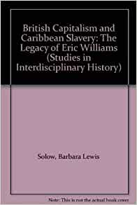 book report capitalism slavery by eric williams By williams eric publication date  capitalism and slavery, is the book still  the importance of slavery in the development of capitalism in britain and later .