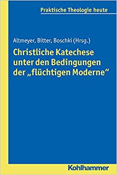Christliche Katechese Unter Den Bedingungen Der 'Fluchtigen Moderne' (Praktische Theologie Heute)