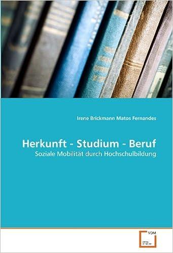 Herkunft - Studium - Beruf: Soziale Mobilität durch Hochschulbildung (German Edition)