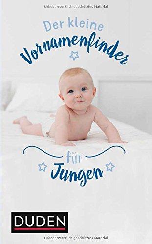 Der kleine Vornamenfinder für Jungen: 2000 Vornamen und ihre Bedeutung (Duden Namenbücher)
