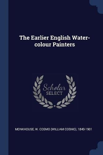 Read Online The Earlier English Water-colour Painters pdf