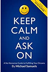 Keep Calm and Ask On: A No-Nonsense Guide to Fulfilling Your Dreams by Michael Samuels (2014-07-01) Paperback