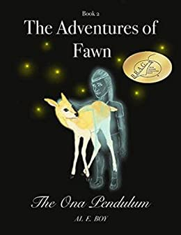 The Adventures of Fawn: Book 2: The Ona Pendulum by [Boy, Al E.]