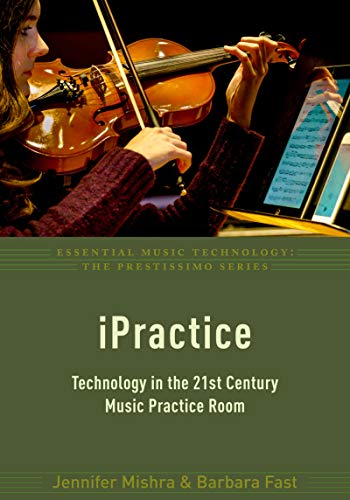 (iPractice: Technology in the 21st Century Music Practice Room (Essential Music Technology:The Prestissimo Series))