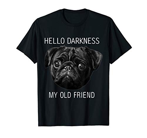 Hello Darkness My Old Friend Funny Pug Shirt Pug Lovers