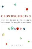 Crowdsourcing: Why the Power of the Crowd Is Driving the Future of Business