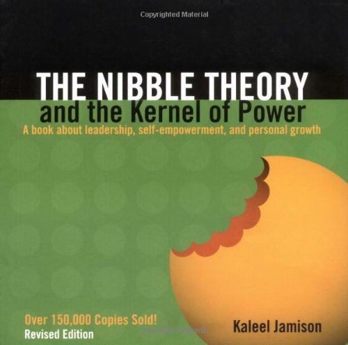 The Nibble Theory and the Kernel of Power: A Book About Leadership, Self-Empowerment, and Personal Growth pdf