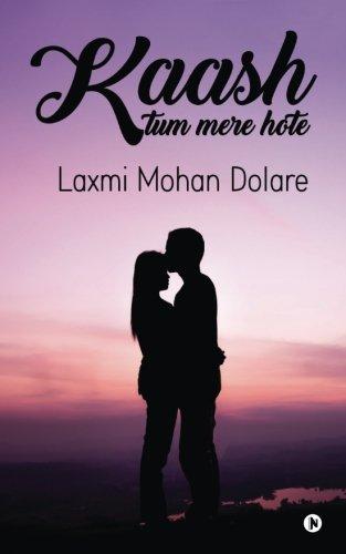 Kaash Tum Mere Hote (Hindi Edition): Laxmi Mohan Dolare