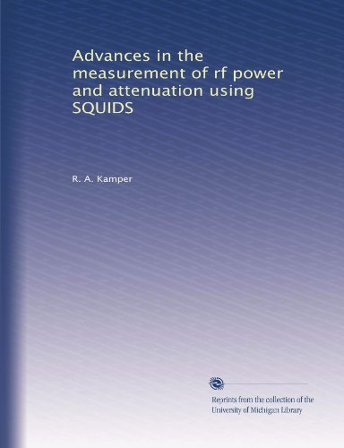 Advances in the measurement of rf power and attenuation using SQUIDS -