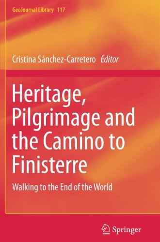 Heritage, Pilgrimage And The Camino To Finisterre: Walking To The End Of The World (GeoJournal Library)