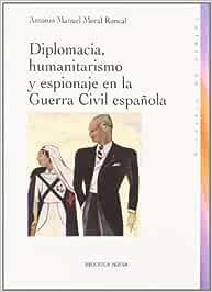 Diplomacia, humanitarismo y espionaje en la Guerra Civil