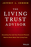 The Living Trust Advisor: Everything You (and Your Financial Planner) Need to Know about Your Living Trust