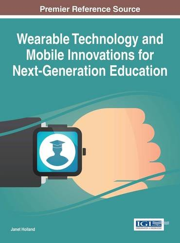 Wearable Technology and Mobile Innovations for Next-Generation Education (Advances in Educational Technologies and Instructional Design)