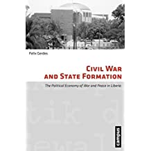 Civil War and State Formation: The Political Economy of War and Peace in Liberia