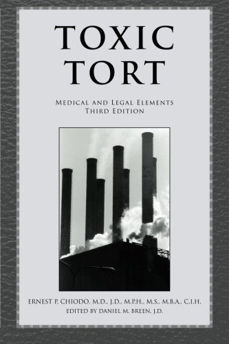 (TOXIC TORT: MEDICAL AND LEGAL ELEMENTS Third Edition)