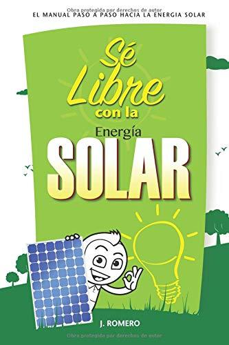 Sé Libre con la Energía Solar El Manual Paso a Paso hacia la Energía Solar  [Romero, Jose] (Tapa Blanda)