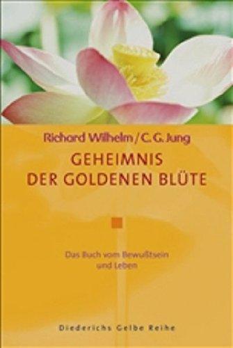 Geheimnis der Goldenen Blüte: Das Buch von Bewusstsein und Leben