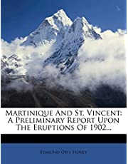 Martinique And St. Vincent: A Preliminary Report Upon The Eruptions Of 1902...