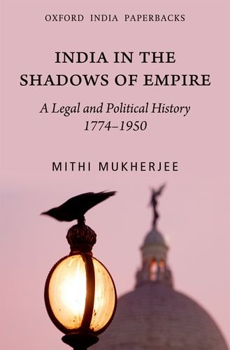 India in the Shadow of Empire: A Legal and Political History 1774-1950: A Legal and Political History 1774-1950 (Oip)
