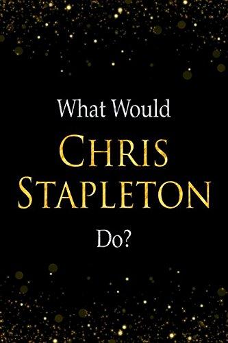 What Would Chris Stapleton Do?: Chris Stapleton Designer Notebook