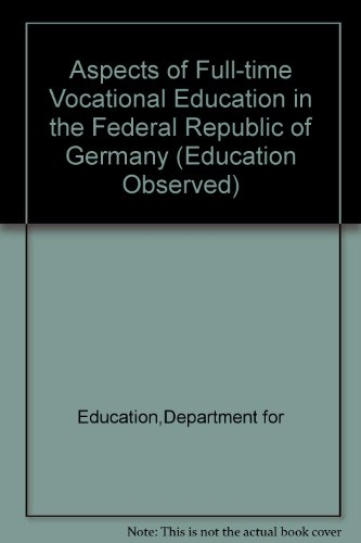 Aspects of Full-time Vocational Education in the Federal Republic of Germany (Education Observed)