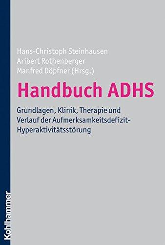 Handbuch ADHS: Grundlagen, Klinik, Therapie und Verlauf der Aufmerksamkeitsdefizit-Hyperaktivitätsstörung