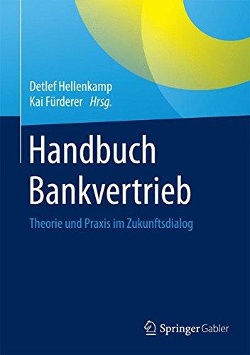 Handbuch Bankvertrieb: Theorie und Praxis im Zukunftsdialog (German Edition)